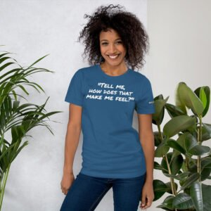 """""""Tell Me, How does that make you feel"""" Short-Sleeve Unisex T-Shirt"""