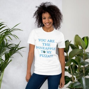 You are the pineapple to my pizza. Short-Sleeve Unisex T-Shirt